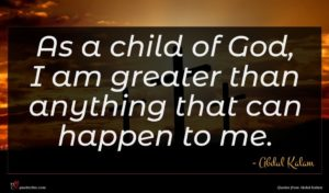 Abdul Kalam quote : As a child of ...