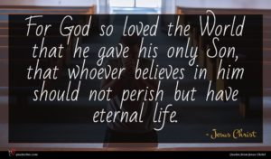 Jesus Christ quote : For God so loved ...