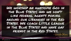 Barack Obama quote : We worship an awesome ...