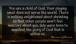 Marianne Williamson quote : You are a child ...