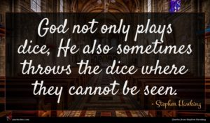 Stephen Hawking quote : God not only plays ...