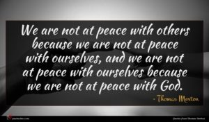Thomas Merton quote : We are not at ...