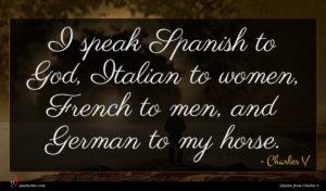 Charles V quote : I speak Spanish to ...