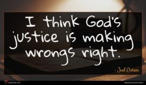 Joel Osteen quote : I think God's justice ...