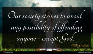 Billy Graham quote : Our society strives to ...