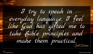 Joel Osteen quote : I try to speak ...