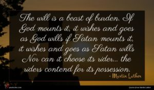 Martin Luther quote : The will is a ...
