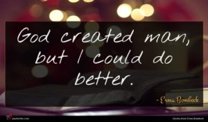 Erma Bombeck quote : God created man but ...