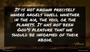 Voltaire quote : It is not known ...