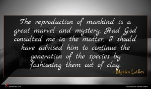 Martin Luther quote : The reproduction of mankind ...