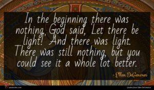 Ellen DeGeneres quote : In the beginning there ...