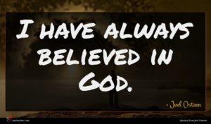Joel Osteen quote : I have always believed ...