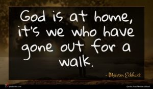 Meister Eckhart quote : God is at home ...