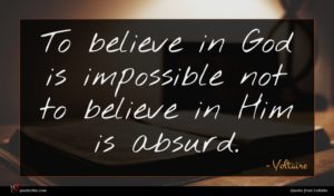 Voltaire quote : To believe in God ...