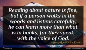 George Washington Carver quote : Reading about nature is ...