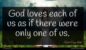 Saint Augustine quote : God loves each of ...
