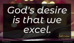 Joel Osteen quote : God's desire is that ...