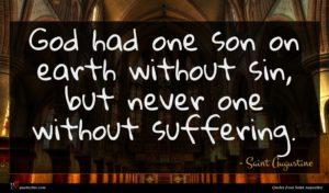 Saint Augustine quote : God had one son ...