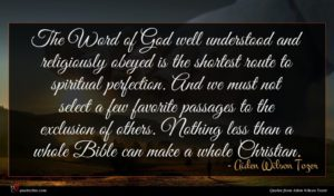Aiden Wilson Tozer quote : The Word of God ...