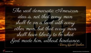 Henry Ward Beecher quote : The real democratic American ...