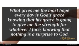 Rick Warren quote : What gives me the ...