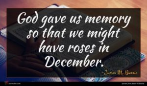 James M. Barrie quote : God gave us memory ...