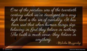 Malcolm Muggeridge quote : One of the peculiar ...