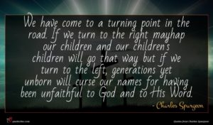Charles Spurgeon quote : We have come to ...