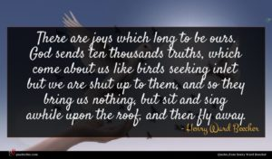 Henry Ward Beecher quote : There are joys which ...