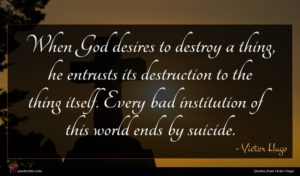 Victor Hugo quote : When God desires to ...