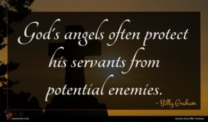 Billy Graham quote : God's angels often protect ...