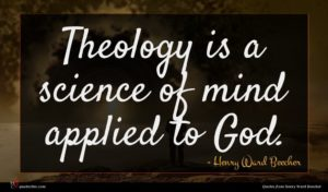 Henry Ward Beecher quote : Theology is a science ...