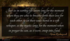 Soren Kierkegaard quote : Just as in earthly ...