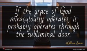 William James quote : If the grace of ...