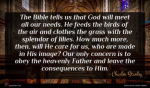 Charles Stanley quote : The Bible tells us ...