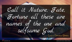 Lucius Annaeus Seneca quote : Call it Nature Fate ...