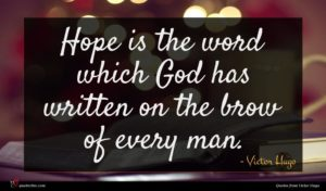 Victor Hugo quote : Hope is the word ...