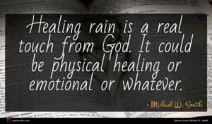 Michael W. Smith quote : Healing rain is a ...
