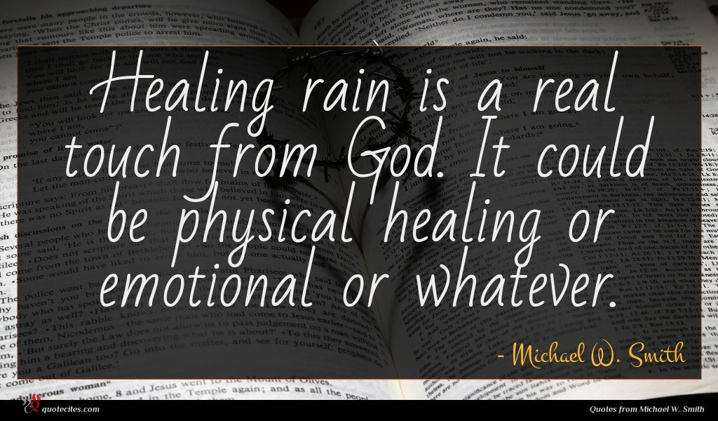 Healing rain is a real touch from God. It could be physical healing or emotional or whatever.