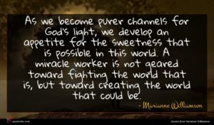 Marianne Williamson quote : As we become purer ...