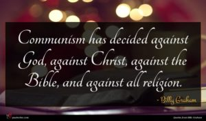 Billy Graham quote : Communism has decided against ...
