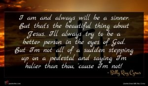 Billy Ray Cyrus quote : I am and always ...