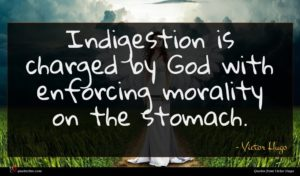 Victor Hugo quote : Indigestion is charged by ...