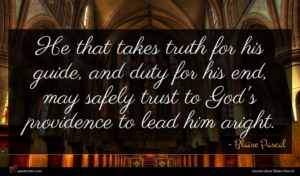 Blaise Pascal quote : He that takes truth ...