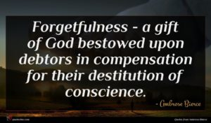 Ambrose Bierce quote : Forgetfulness - a gift ...