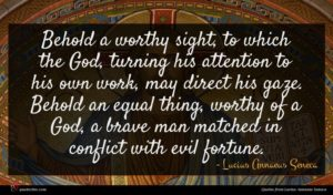 Lucius Annaeus Seneca quote : Behold a worthy sight ...