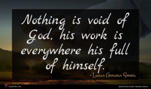 Lucius Annaeus Seneca quote : Nothing is void of ...