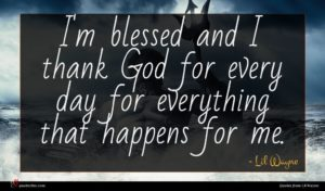 Lil Wayne quote : I'm blessed and I ...