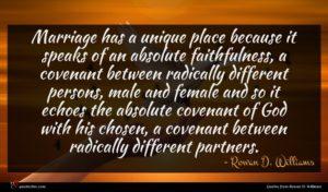 Rowan D. Williams quote : Marriage has a unique ...