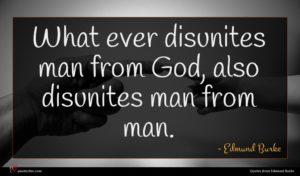 Edmund Burke quote : What ever disunites man ...